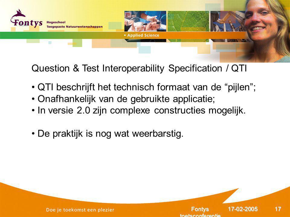 """17-02-2005Fontys toetsconferentie 17 Question & Test Interoperability Specification / QTI QTI beschrijft het technisch formaat van de """"pijlen""""; Onafha"""