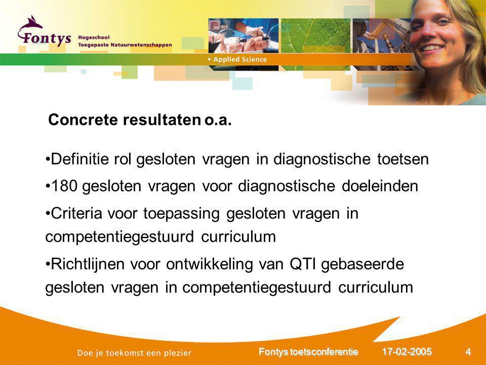 17-02-2005Fontys toetsconferentie4 Definitie rol gesloten vragen in diagnostische toetsen 180 gesloten vragen voor diagnostische doeleinden Criteria v