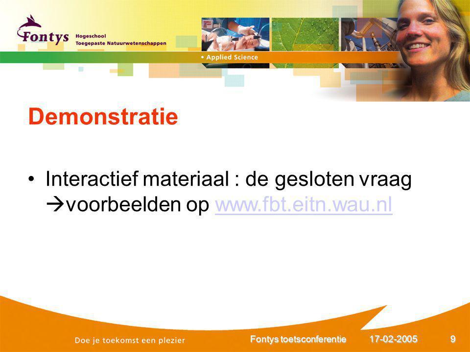 17-02-2005Fontys toetsconferentie9 Interactief materiaal : de gesloten vraag  voorbeelden op www.fbt.eitn.wau.nlwww.fbt.eitn.wau.nl Demonstratie