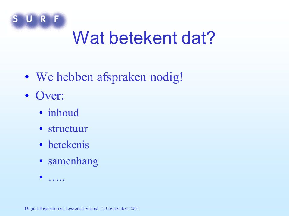 Digital Repositories, Lessons Learned - 23 september 2004 Wat betekent dat.