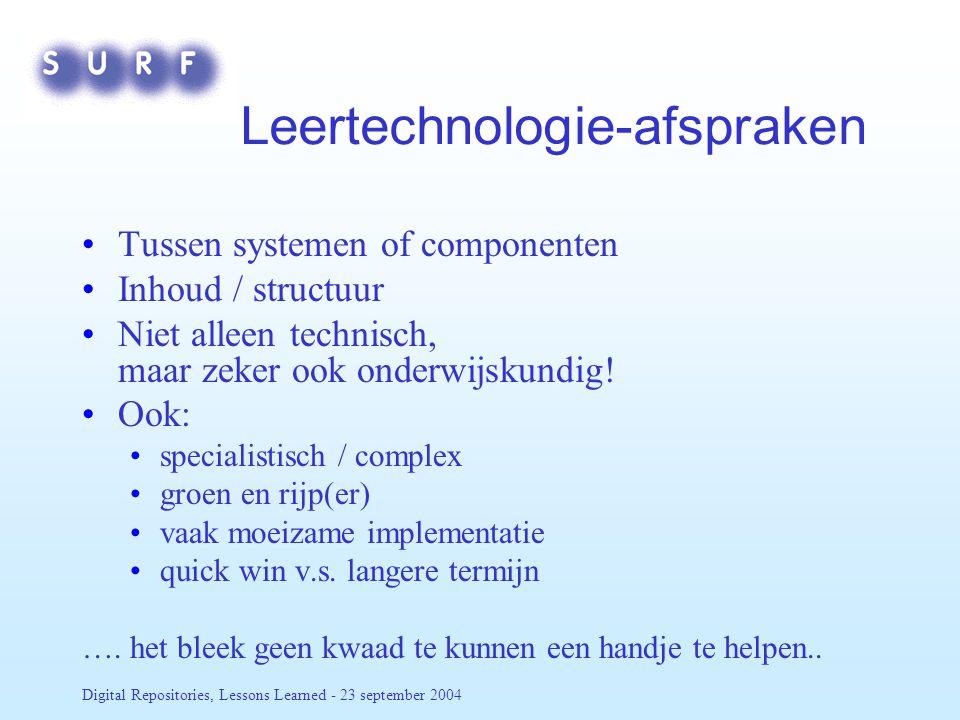 Digital Repositories, Lessons Learned - 23 september 2004 Leertechnologie-afspraken Tussen systemen of componenten Inhoud / structuur Niet alleen technisch, maar zeker ook onderwijskundig.