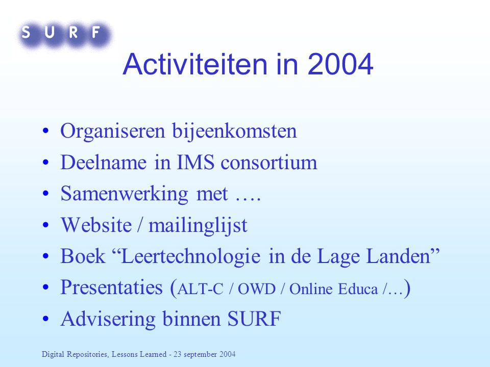 Digital Repositories, Lessons Learned - 23 september 2004 Activiteiten in 2004 Organiseren bijeenkomsten Deelname in IMS consortium Samenwerking met ….