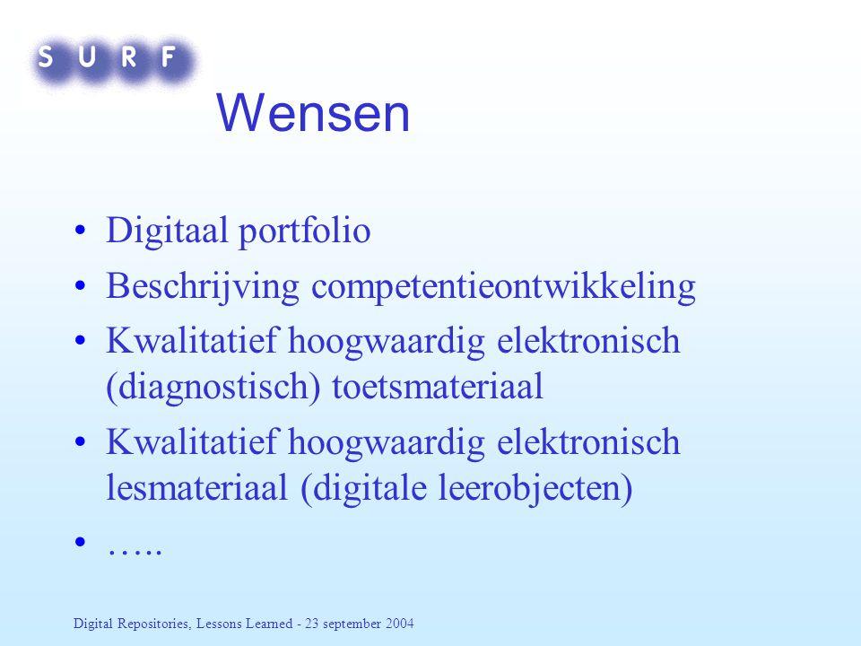 Digital Repositories, Lessons Learned - 23 september 2004 Wensen Digitaal portfolio Beschrijving competentieontwikkeling Kwalitatief hoogwaardig elektronisch (diagnostisch) toetsmateriaal Kwalitatief hoogwaardig elektronisch lesmateriaal (digitale leerobjecten) …..