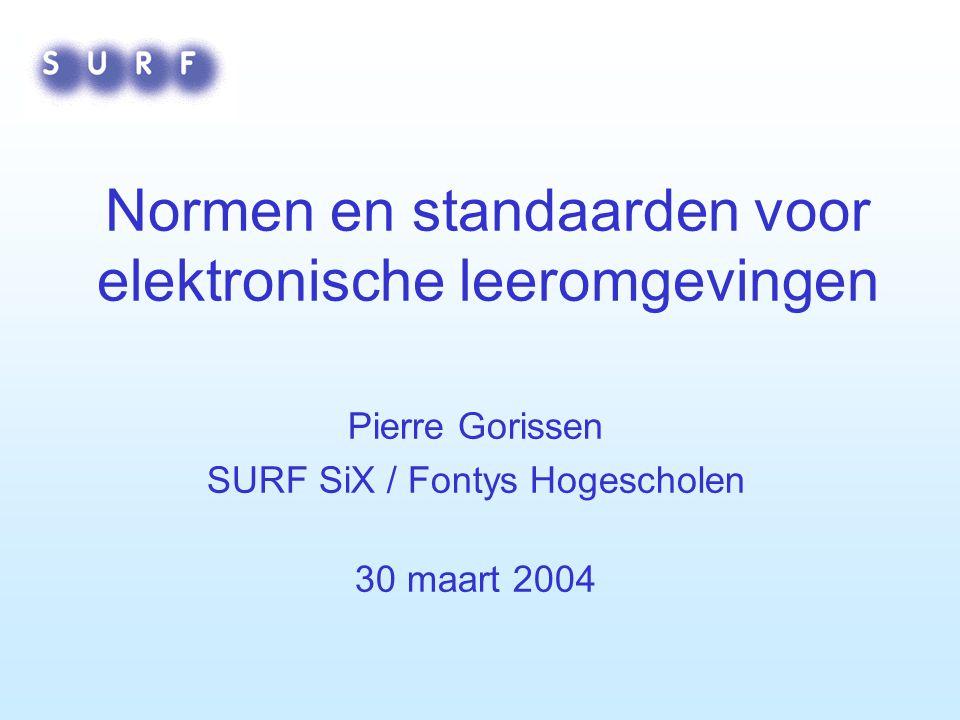 Normen en standaarden voor elektronische leeromgevingen - SURF SiX Normen en Standaarden Duurt lang - consensusmodel Stabiel Reikwijdte: Lokale / nationale standaarden Internationale standaarden Bekendste voorbeeld: IEEE 1484.12.1 LOM data model standaard Alleen informatiemodel Aan XML binding wordt nog gewerkt