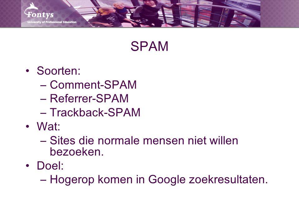 SPAM Soorten: –Comment-SPAM –Referrer-SPAM –Trackback-SPAM Wat: –Sites die normale mensen niet willen bezoeken. Doel: –Hogerop komen in Google zoekres