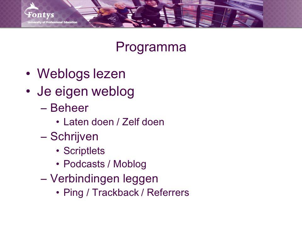 Programma Weblogs lezen Je eigen weblog –Beheer Laten doen / Zelf doen –Schrijven Scriptlets Podcasts / Moblog –Verbindingen leggen Ping / Trackback /