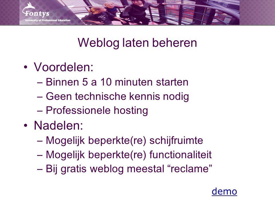 Weblogs zelf beheren Voordelen: –Vrijheid van keuze gebruikte software –Zelf in te richten en uit te breiden –Eigen keuze locatie van hosting Nadelen: –Technische kennis noodzakelijk –Kost (ook) geld
