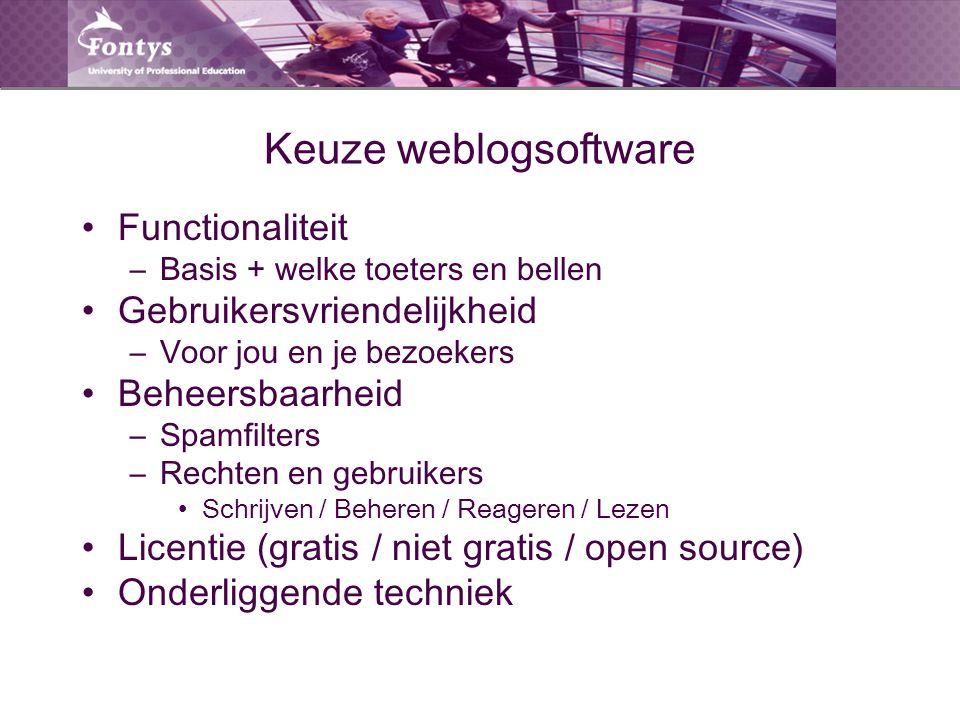 Keuze weblogsoftware Functionaliteit –Basis + welke toeters en bellen Gebruikersvriendelijkheid –Voor jou en je bezoekers Beheersbaarheid –Spamfilters