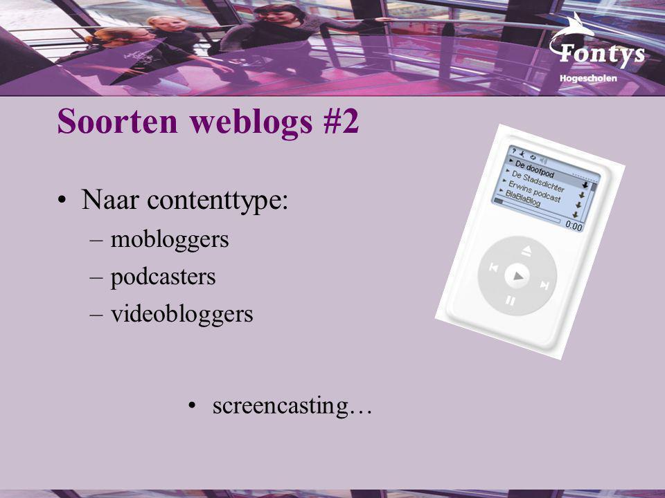 Soorten weblogs #2 Naar contenttype: –mobloggers –podcasters –videobloggers screencasting…