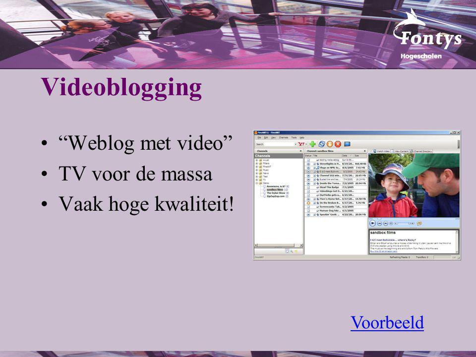 Videoblogging Weblog met video TV voor de massa Vaak hoge kwaliteit! Voorbeeld