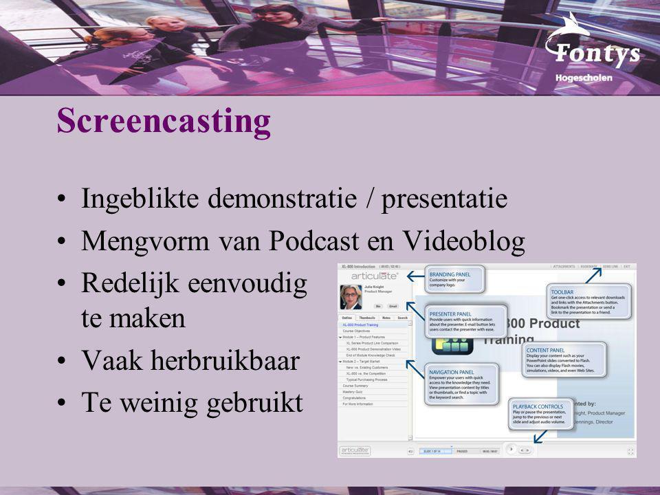 Screencasting Ingeblikte demonstratie / presentatie Mengvorm van Podcast en Videoblog Redelijk eenvoudig te maken Vaak herbruikbaar Te weinig gebruikt
