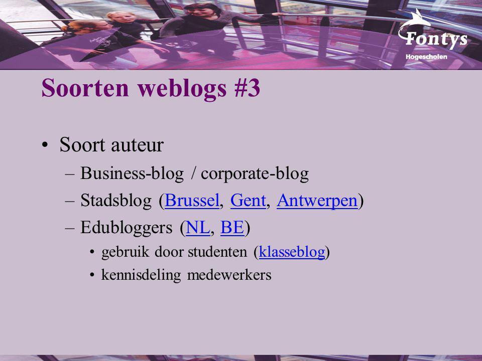 Soorten weblogs #3 Soort auteur –Business-blog / corporate-blog –Stadsblog (Brussel, Gent, Antwerpen)BrusselGentAntwerpen –Edubloggers (NL, BE)NLBE gebruik door studenten (klasseblog)klasseblog kennisdeling medewerkers