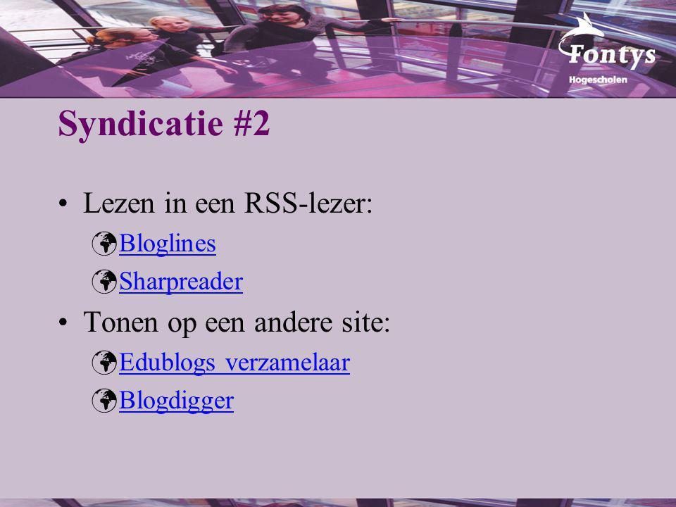 Syndicatie #2 Lezen in een RSS-lezer: Bloglines Sharpreader Tonen op een andere site: Edublogs verzamelaar Blogdigger
