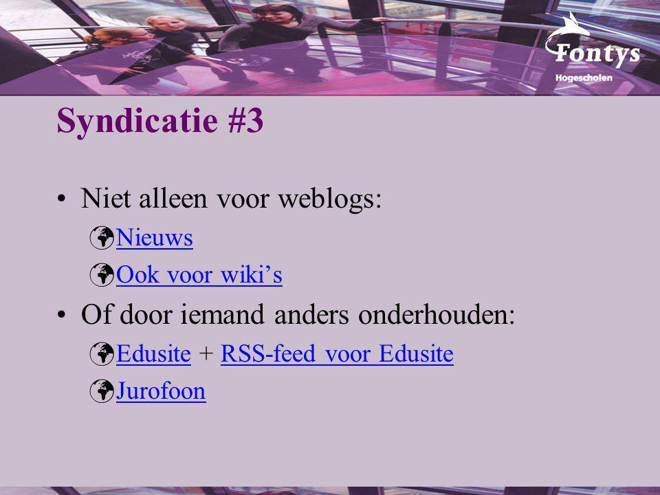 Syndicatie #3 Niet alleen voor weblogs: Nieuws Ook voor wiki's Of door iemand anders onderhouden: Edusite + RSS-feed voor EdusiteEdusiteRSS-feed voor Edusite Jurofoon