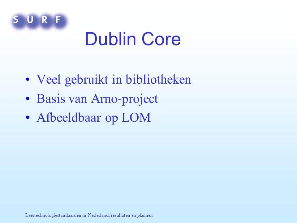 Leertechnologiestandaarden in Nederland, resultaten en plannen Dublin Core Veel gebruikt in bibliotheken Basis van Arno-project Afbeeldbaar op LOM