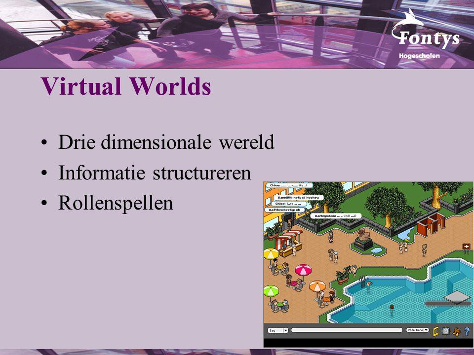 Virtual Worlds Drie dimensionale wereld Informatie structureren Rollenspellen
