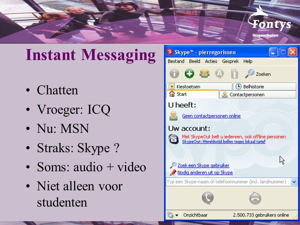 Instant Messaging Chatten Vroeger: ICQ Nu: MSN Straks: Skype ? Soms: audio + video Niet alleen voor studenten