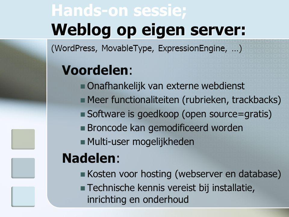 Weblog op eigen server: Hands-on sessie; Weblog op eigen server: (WordPress, MovableType, ExpressionEngine, …) Voordelen: Onafhankelijk van externe webdienst Meer functionaliteiten (rubrieken, trackbacks) Software is goedkoop (open source=gratis) Broncode kan gemodificeerd worden Multi-user mogelijkheden Nadelen: Kosten voor hosting (webserver en database) Technische kennis vereist bij installatie, inrichting en onderhoud