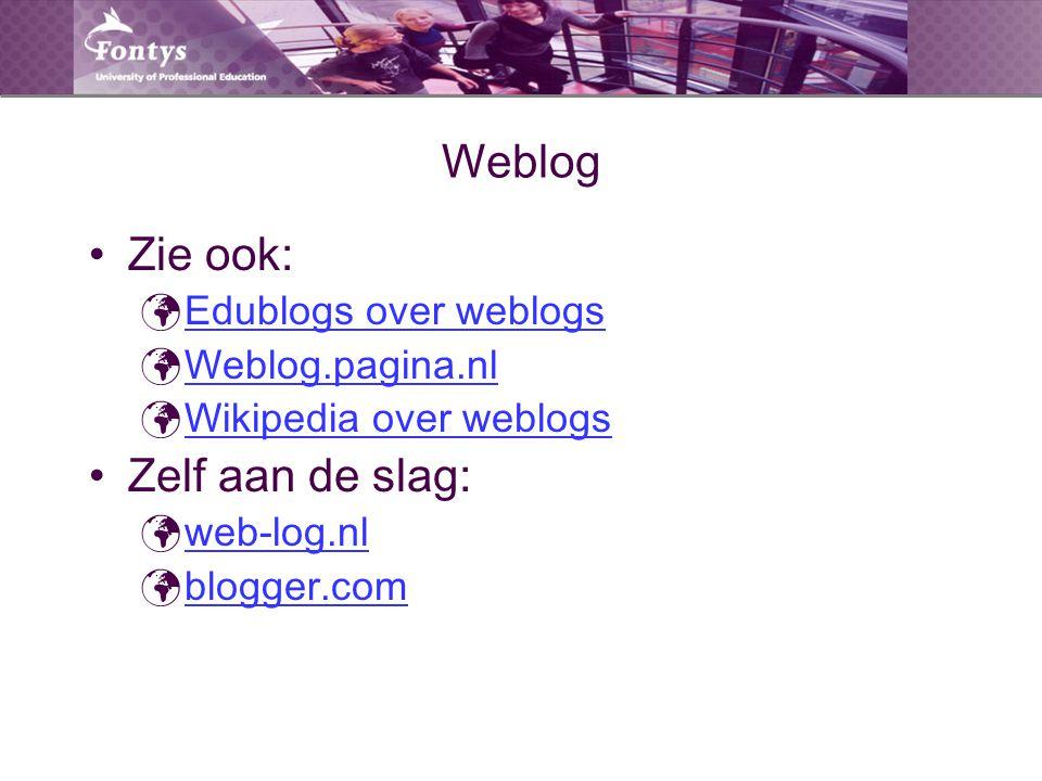 Weblog Zie ook: Edublogs over weblogs Weblog.pagina.nl Wikipedia over weblogs Zelf aan de slag: web-log.nl blogger.com