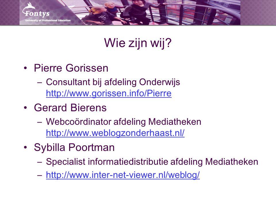 Wie zijn wij? Pierre Gorissen –Consultant bij afdeling Onderwijs http://www.gorissen.info/Pierre http://www.gorissen.info/Pierre Gerard Bierens –Webco