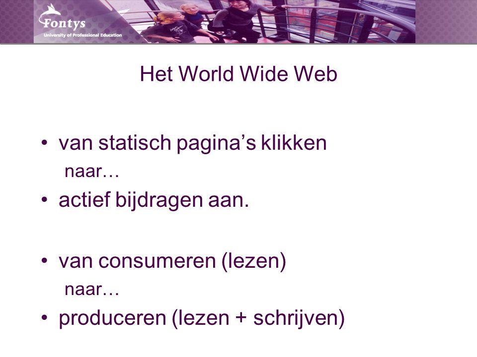 Het World Wide Web van statisch pagina's klikken naar… actief bijdragen aan. van consumeren (lezen) naar… produceren (lezen + schrijven)