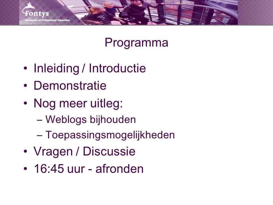 Programma Inleiding / Introductie Demonstratie Nog meer uitleg: –Weblogs bijhouden –Toepassingsmogelijkheden Vragen / Discussie 16:45 uur - afronden