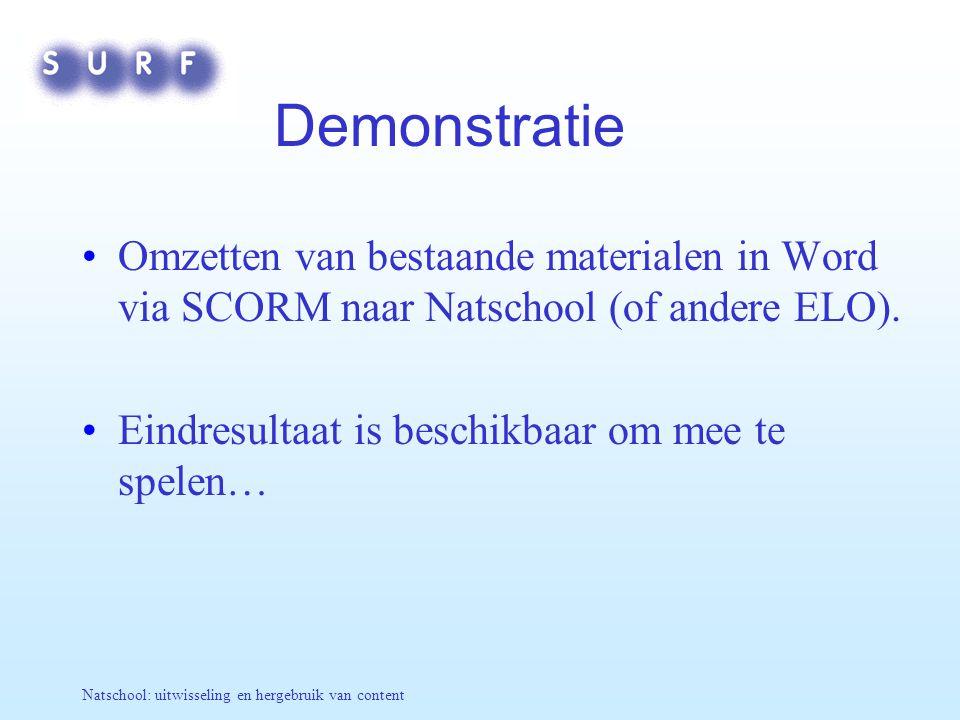 Natschool: uitwisseling en hergebruik van content Demonstratie Omzetten van bestaande materialen in Word via SCORM naar Natschool (of andere ELO). Ein
