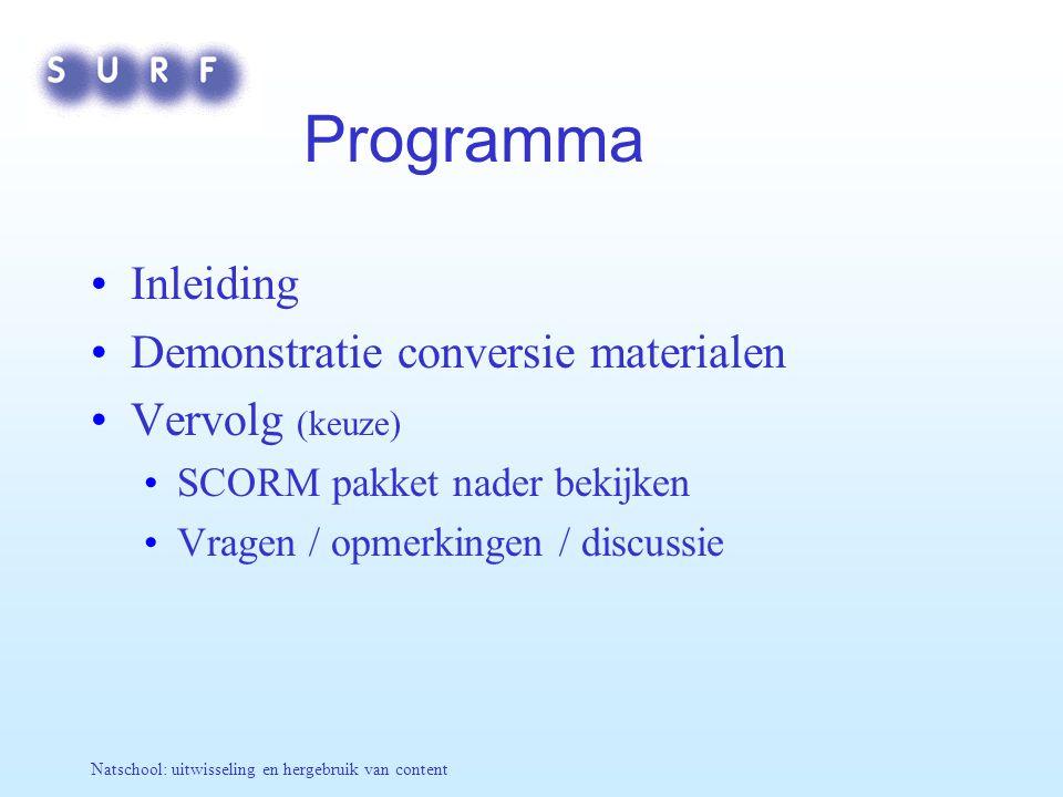 Natschool: uitwisseling en hergebruik van content Programma Inleiding Demonstratie conversie materialen Vervolg (keuze) SCORM pakket nader bekijken Vr
