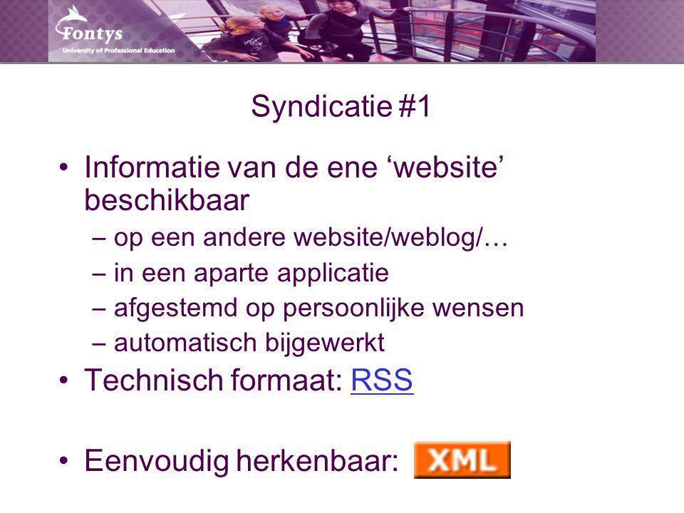 Syndicatie #1 Informatie van de ene 'website' beschikbaar –op een andere website/weblog/… –in een aparte applicatie –afgestemd op persoonlijke wensen