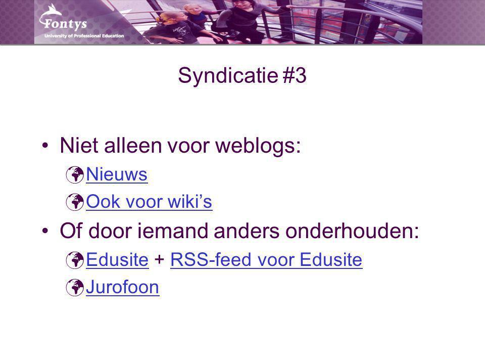 Syndicatie #3 Niet alleen voor weblogs: Nieuws Ook voor wiki's Of door iemand anders onderhouden: Edusite + RSS-feed voor EdusiteEdusiteRSS-feed voor