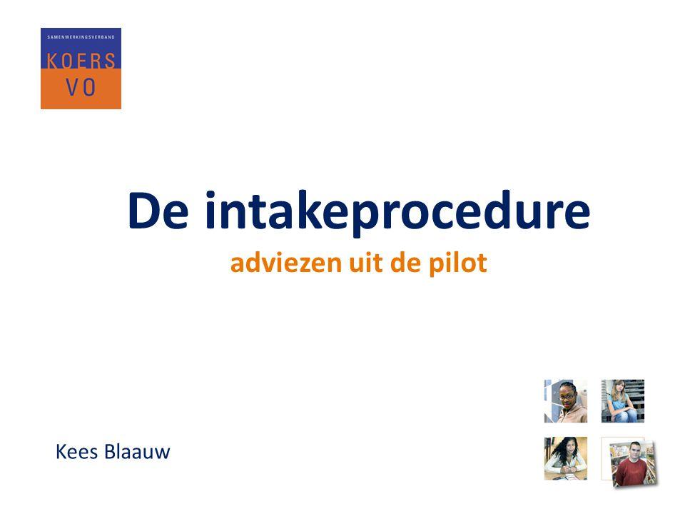 De intakeprocedure adviezen uit de pilot Kees Blaauw