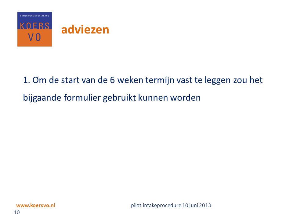 www.koersvo.nl pilot intakeprocedure 10 juni 2013 10 adviezen 1. Om de start van de 6 weken termijn vast te leggen zou het bijgaande formulier gebruik