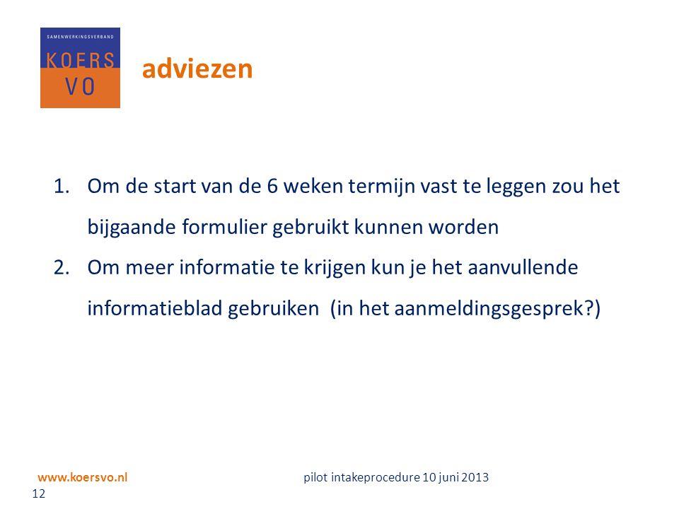 www.koersvo.nl pilot intakeprocedure 10 juni 2013 12 adviezen 1.Om de start van de 6 weken termijn vast te leggen zou het bijgaande formulier gebruikt