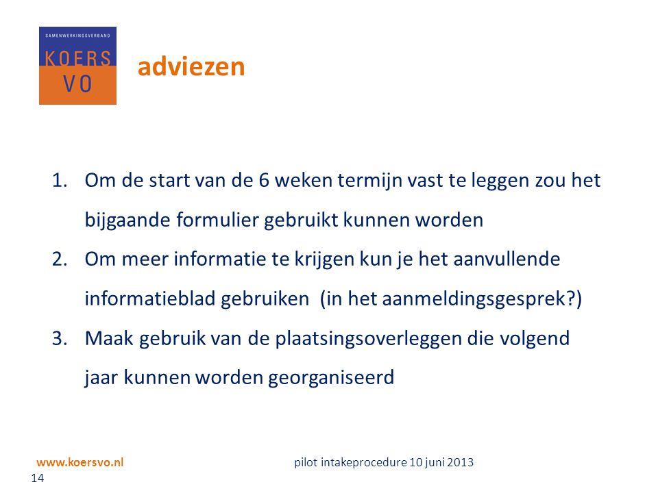 www.koersvo.nl pilot intakeprocedure 10 juni 2013 14 adviezen 1.Om de start van de 6 weken termijn vast te leggen zou het bijgaande formulier gebruikt