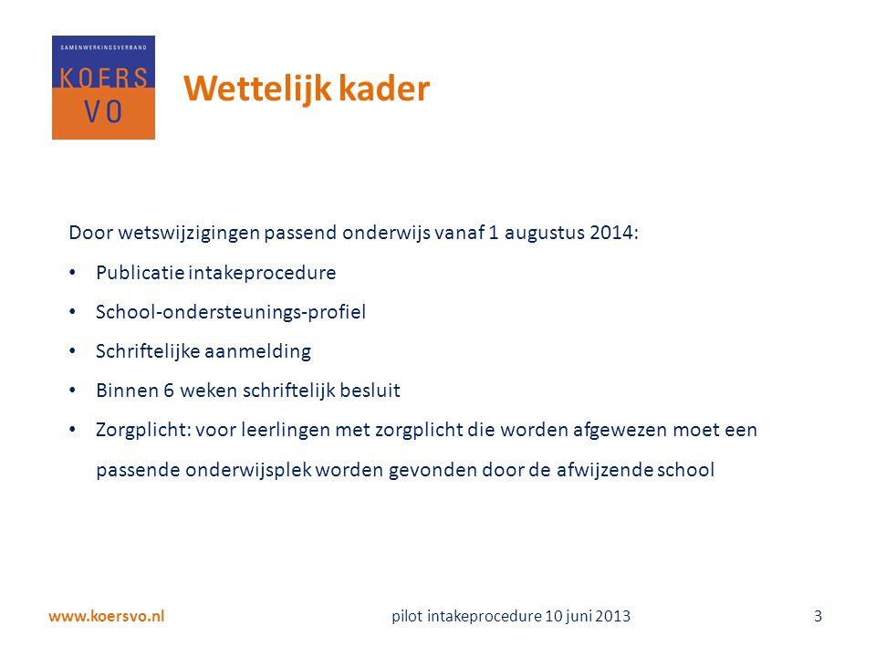 www.koersvo.nl Pilot intakeprocedure 10 juni 2013 4 De 5 kernvragen in de pilot Kan ik voldoen aan de wettelijk gestelde termijnen voor de intakeprocedure.