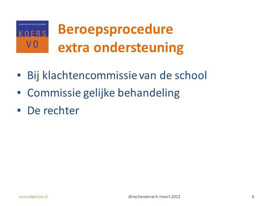 Beroepsprocedure extra ondersteuning ▪Bij klachtencommissie van de school ▪Commissie gelijke behandeling ▪De rechter www.koersvo.nldirectienetwerk maa
