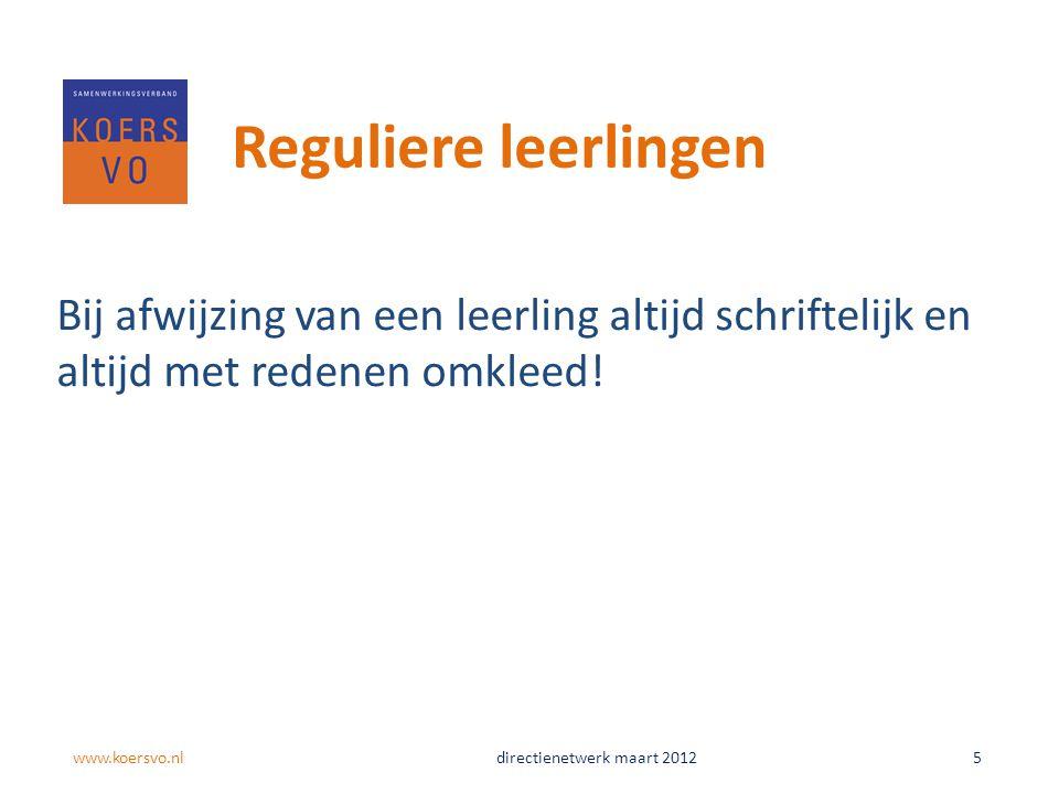 Reguliere leerlingen Bij afwijzing van een leerling altijd schriftelijk en altijd met redenen omkleed! www.koersvo.nldirectienetwerk maart 2012 5