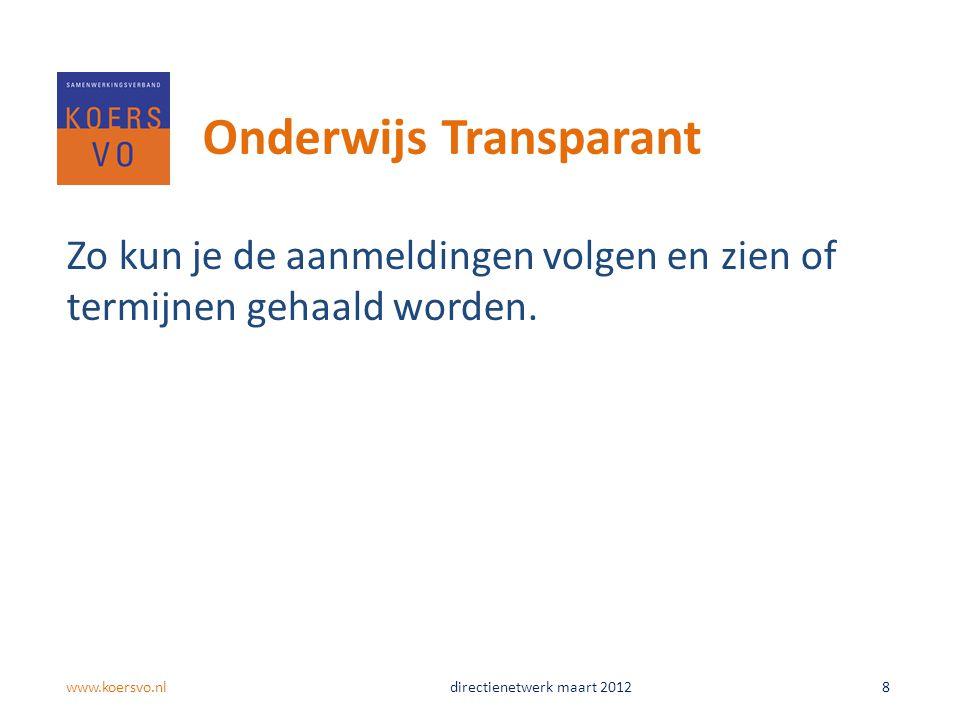 Onderwijs Transparant Zo kun je de aanmeldingen volgen en zien of termijnen gehaald worden. www.koersvo.nldirectienetwerk maart 2012 8