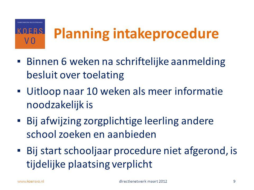Planning intakeprocedure ▪Binnen 6 weken na schriftelijke aanmelding besluit over toelating ▪Uitloop naar 10 weken als meer informatie noodzakelijk is