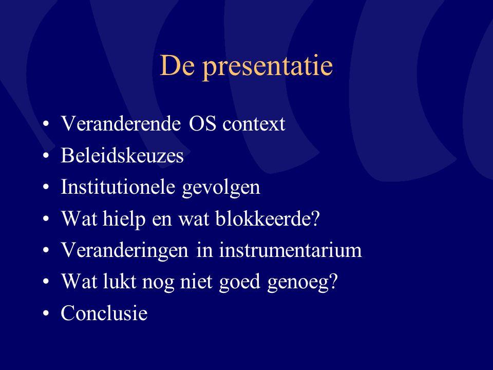 De presentatie Veranderende OS context Beleidskeuzes Institutionele gevolgen Wat hielp en wat blokkeerde? Veranderingen in instrumentarium Wat lukt no