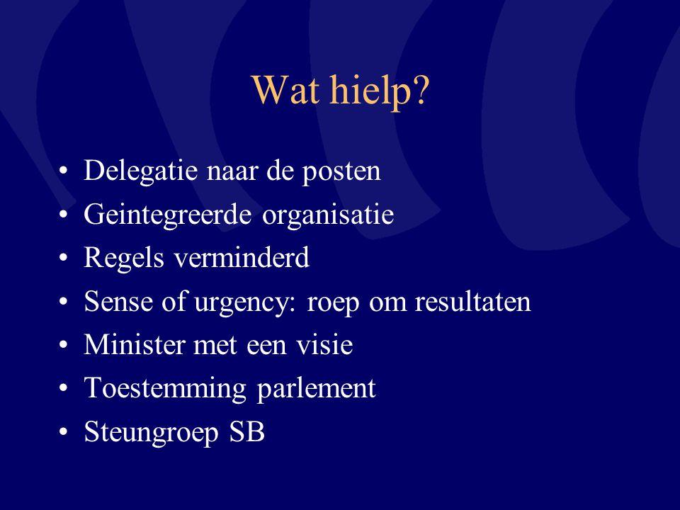 Wat hielp? Delegatie naar de posten Geintegreerde organisatie Regels verminderd Sense of urgency: roep om resultaten Minister met een visie Toestemmin