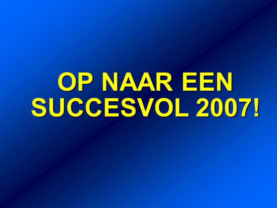 OP NAAR EEN SUCCESVOL 2007!