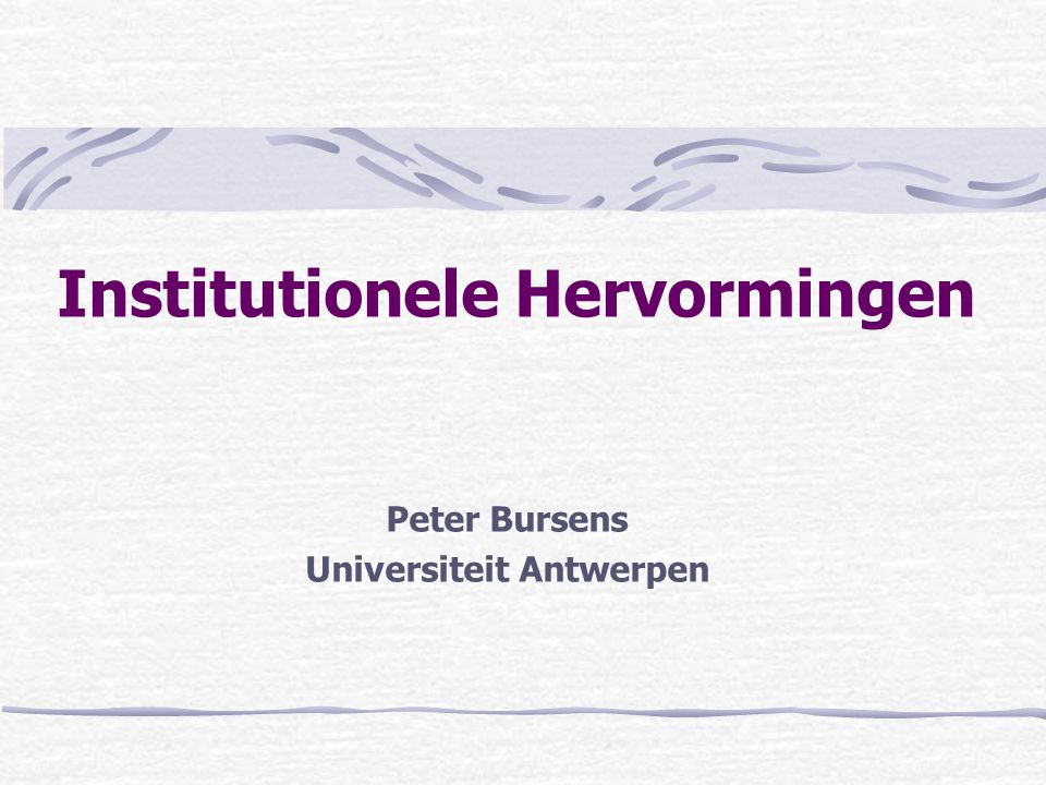 Institutionele Hervormingen Peter Bursens Universiteit Antwerpen