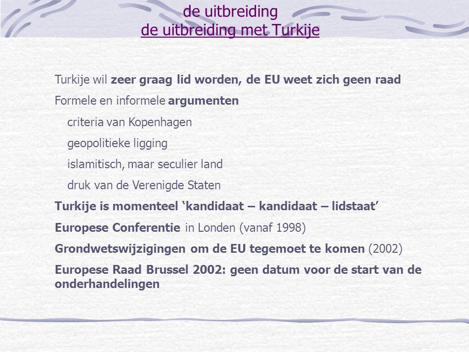 de uitbreiding de uitbreiding met Turkije Turkije wil zeer graag lid worden, de EU weet zich geen raad Formele en informele argumenten criteria van Ko