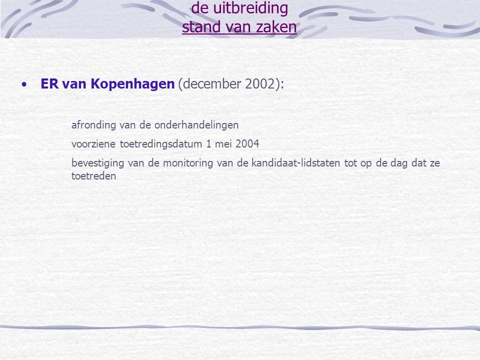 de uitbreiding stand van zaken ER van Kopenhagen (december 2002): afronding van de onderhandelingen voorziene toetredingsdatum 1 mei 2004 bevestiging