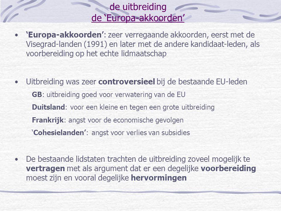 de uitbreiding de 'Europa-akkoorden' 'Europa-akkoorden': zeer verregaande akkoorden, eerst met de Visegrad-landen (1991) en later met de andere kandid