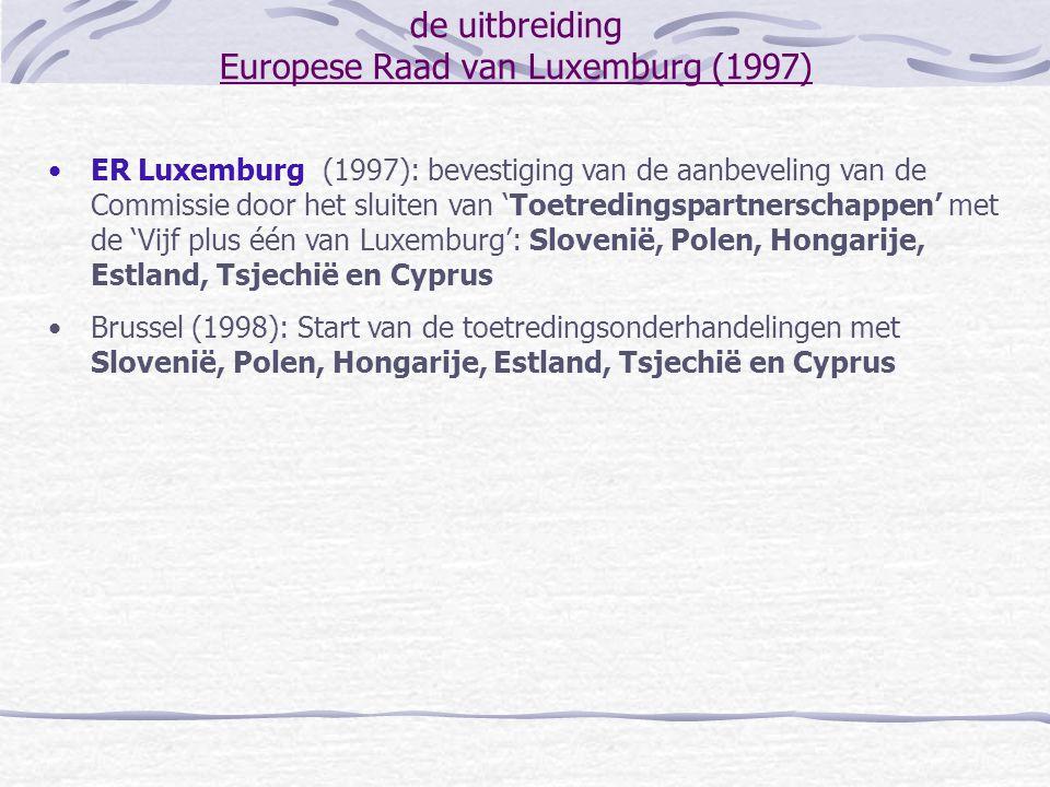 de uitbreiding Europese Raad van Luxemburg (1997) ER Luxemburg (1997): bevestiging van de aanbeveling van de Commissie door het sluiten van 'Toetredin