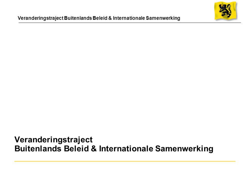 Veranderingstraject Buitenlands Beleid & Internationale Samenwerking ________________________________________________ Veranderingstraject Buitenlands
