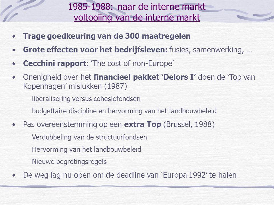 1985-1988: naar de interne markt voltooiing van de interne markt Trage goedkeuring van de 300 maatregelen Grote effecten voor het bedrijfsleven: fusie