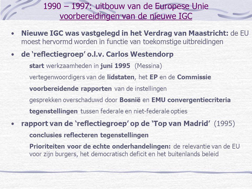 1990 – 1997: uitbouw van de Europese Unie voorbereidingen van de nieuwe IGC Nieuwe IGC was vastgelegd in het Verdrag van Maastricht: de EU moest hervormd worden in functie van toekomstige uitbreidingen de 'reflectiegroep' o.l.v.
